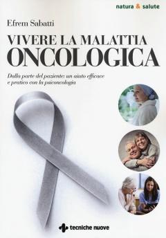 Vivere la malattia oncologica  Efrem Sabatti   Tecniche Nuove