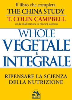 Whole - Vegetale e Integrale - Libro  Colin T. Campbell   Macro Edizioni