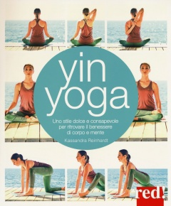 Yin Yoga  Kassandra Reinhardt   Red Edizioni