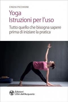Yoga. Istruzioni per l'uso  Cinzia Picchioni   L'Età dell'Acquario Edizioni