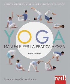 Yoga. Manuale per la pratica a casa  Sivananda Yoga Vedanda Centre   Red Edizioni