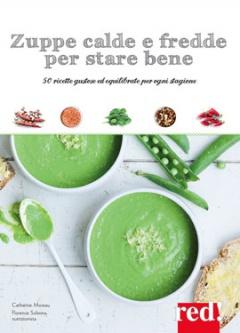 Zuppe calde e fredde per stare bene  Catherine Moreau Florence Solsona  Red Edizioni